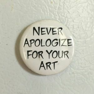 Never Apologize For Your Art Magnet